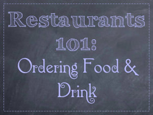 Restaurants 101: Ordering Food and Drink
