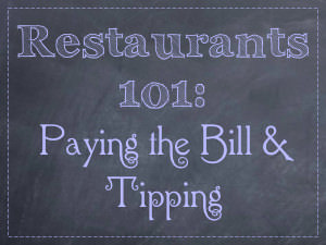 Restaurants 101: Paying the Bill and Tipping