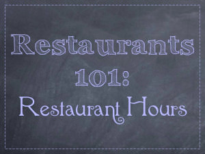 Restaurants 101: Restaurant Hours